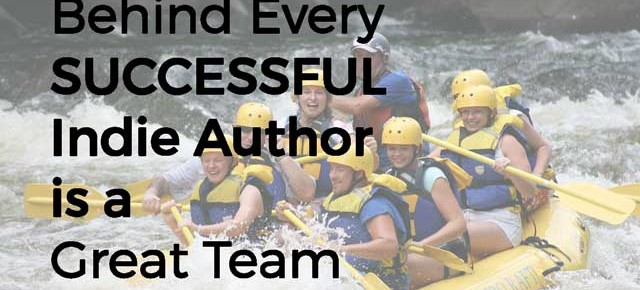 Behind Every Successful Indie Author is a Great Team